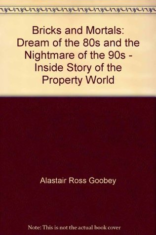 Bricks and Mortals: Dream of the 80s and the Nightmare of the 90s - Inside Story of the Property World