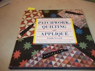 The complete book of patchwork quilting and applique by linda seward