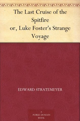 The Last Cruise Of The Spitfire: Or Luke Foster's Strange Voyage