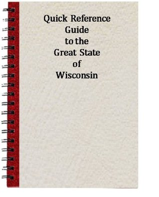 Quick Reference Guide to the Great State of Wisconsin