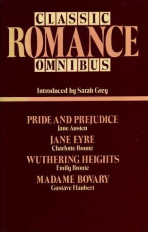 Classic Romance Omnibus: Pride and Prejudice by Jane Austen, Jane Eyre by Charlotte Bronte, Wuthering Heights by Emily Bronte, Madame Bovary by Gustave Flaubert