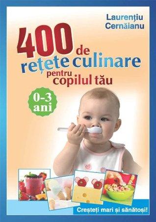 400 de retete culinare pentru copilul tau. 0-3 ani. (Romanian edition)