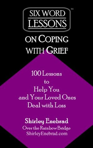 Six-Word Lessons on Coping with Grief - 100 Lessons to Help You and Your Loved Ones Deal with Loss (The Six-Word Lessons Series)