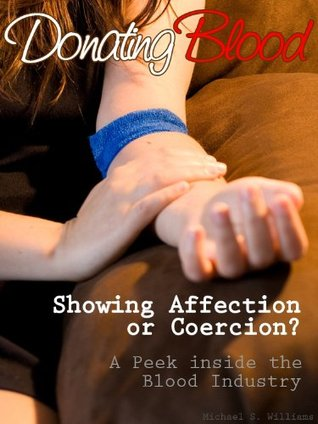 Donating Blood: Showing Affection or Coercion? - A Peek Inside the Blood Industry