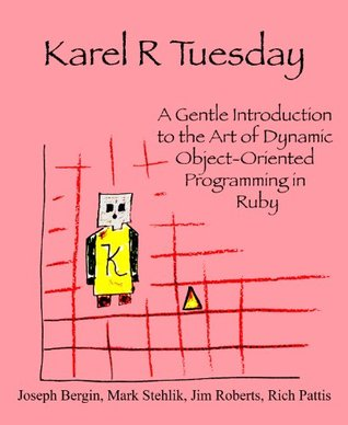 Karel R Tuesday: A Gentle Introduction to the Art of Dynamic Object-Oriented Programming in Ruby