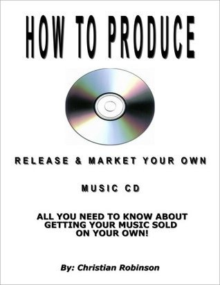 How To Produce, Release & Market Your Own Music CD (For The Normal Person)
