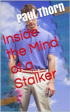Inside the Mind of a Stalker
