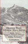 Dragon Wall: A Great Wall Novel (Yangtze Dragon Trilogy Book 2)