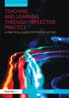 Teaching and Learning through Reflective Practice: A Practical Guide for Positive Action