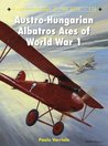 Austro-Hungarian Albatros Aces of World War 1: 110 (Aircraft of the Aces)