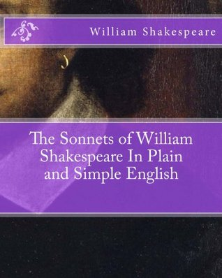The Sonnets of William Shakespeare in Plain and Simple English