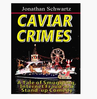 Caviar Crimes - A Tale of Smuggling, Internet Fraud and Stand-Up Comedy