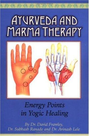 Ayurveda and Marma Therapy by David Frawley