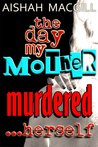 The Day My Mother Murdered Herself