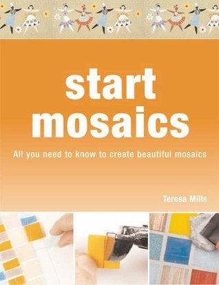 Start Mosaic: All You Need to Know to Start Making Beautiful Mosaics