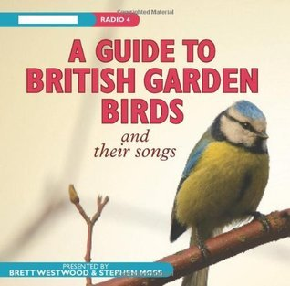 A Guide to British Garden Birds. Stephen Moss and Brett Westwood with Chris Watson