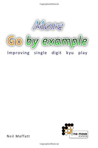 More Go By Example Improving Single Digit Kyu Play By Neil Moffatt