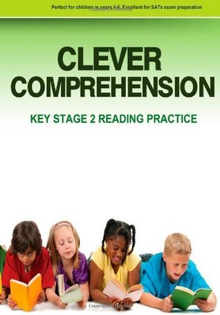 Clever Comprehension: Key Stage 2 Reading & Comprehension Practice Book 1