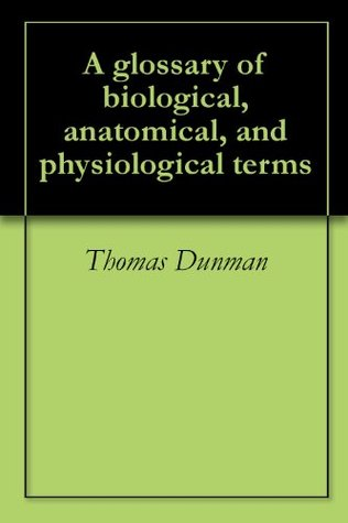 A glossary of biological, anatomical, and physiological terms