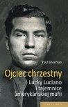 Ojciec chrzestny: Lucky Luciano i tajemnice amrykanskiej mafii