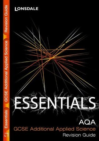 Lonsdale GCSE Essentials - AQA Additional Applied Science: Revision Guide (2012 Exams Only)