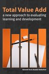 Total Value Add: A New Approach to Evaluating Learning & Development