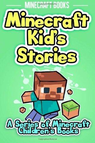Minecraft Kid's Stories: A Series of Minecraft Children's Books