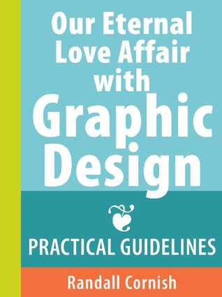 Our Eternal Love Affair with Graphic Design: Practical Guidelines