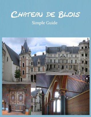 Chateau de Blois: Simple Guide