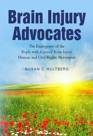 Brain Injury Advocates: The Emergence of the People with Acquired Brain Injury Human and Civil Rights Movement