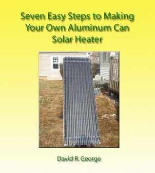 Seven Easy Steps to Building Your Own DIY Aluminum Can Solar Heater