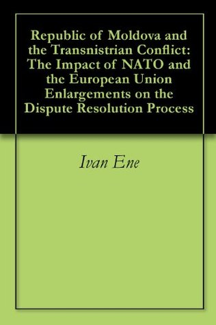 Republic of Moldova and the Transnistrian Conflict: The Impact of NATO and the European Union Enlargements on the Dispute Resolution Process