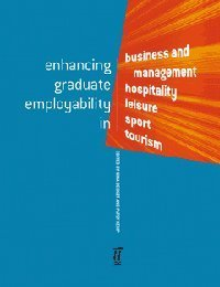 Enhancing Graduate Employability: in Business and Management, Hospitality, Leisure, Sport, Tourism