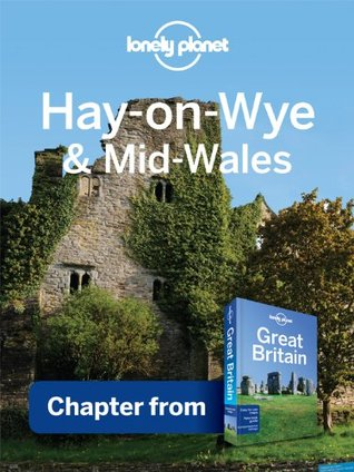 Lonely Planet Hay-on-Wye & Mid-Wales: Chapter from Great Britain Travel Guide