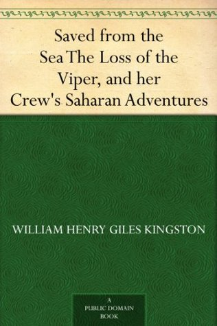 Saved from the Sea The Loss of the Viper, and her Crew's Saharan Adventures