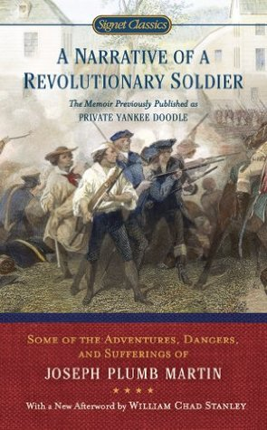 A Narrative of a Revolutionary Soldier: Some Adventures, Dangers, and Sufferings of Joseph Plumb Martin