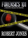 FORENSICS 101 : A Friendly Primer for Writers (Forensics for writers)