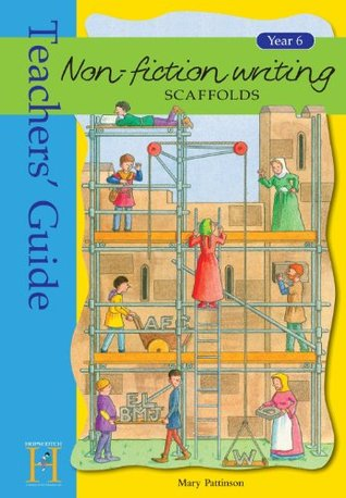Non-Fiction Writing Scaffolds. Year 6, Teachers' Guide