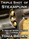 Triple Shot of Steampunk by Tonia Brown