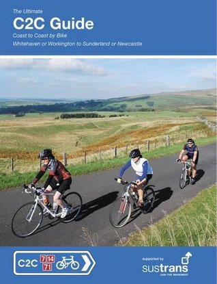 The Ultimate C2C Guide: Coast to Coast by Bike: Whitehaven or Workington to Sunderland or Newcastle
