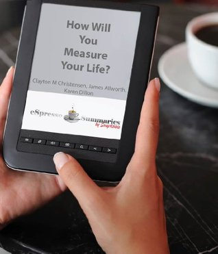 How Will You Measure Your Life? eSpresso Summary