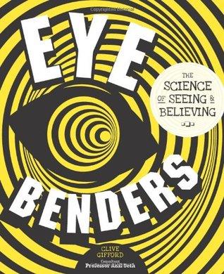 Eye Benders: The Science of Seeing & Believing