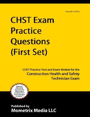 CHST Exam Practice Questions (First Set): CHST Practice Test and Exam Review for the Construction Health and Safety Technician Exam