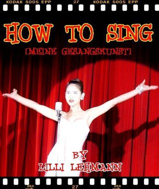 HOW TO SING [MEINE GESANGSKUNST] (Annotated with Vocal Music and Song History)