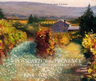 Postcard From Provence: Paintings By Julian Merrow Smith