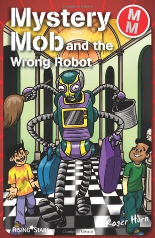 Mystery Mob and the Wrong Robot. Roger Hurn