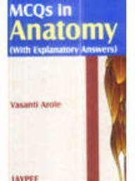 MCQs in Anatomy with Explanatory Answers