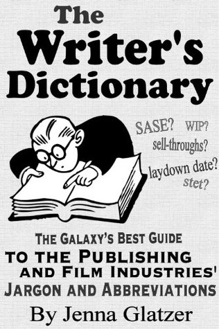 The Writer's Dictionary: The Galaxy's Best Guide to the Publishing and Film Industries' Jargon and Abbreviations