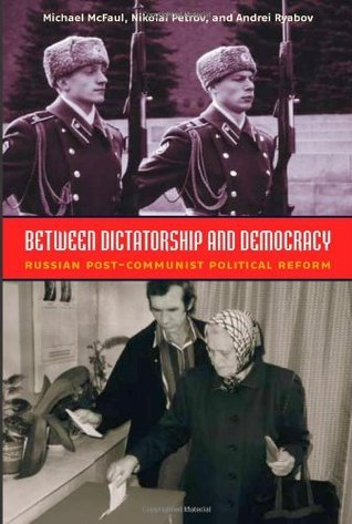 Between Dictatorship And Democracy Russian Post Communist Political