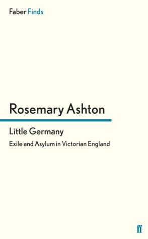 Little Germany: Exile and Asylum in Victorian England